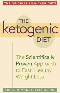 The Ketogenic Diet : A Scientifically Proven Approach to Fast, Healthy Weight Loss
