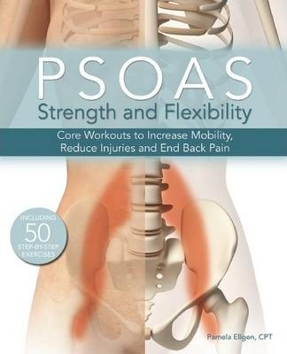Psoas Strength and Flexibility : Core Workouts to Increase Mobility, Reduce Injuries and End Back Pain