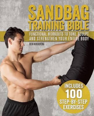 Sandbag Training Bible : Functional Workouts to Tone, Sculpt and Strengthen Your Entire Body