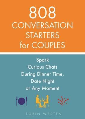 808 Conversation Starters For Couples : Spark Curious Chats During Dinner Time, Date Night or Any Moment