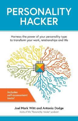 Personality Hacker : Harness the Power of Your Personality Type to Transform Your Work, Relationships, and Life
