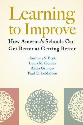 Learning To Improve : How America's Schools Can Get Better at Getting Better