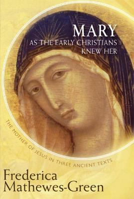 Mary as the First Christians Knew Her: The Mother of Jesus in Three Ancient Texts