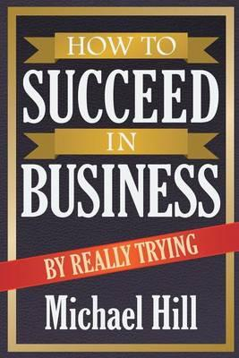 How to Succeed in Business  Really Trying