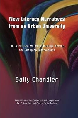 New Literacy Narratives from an Urban University  Analyzing Stories About Reading, Writing and Changing Technologies