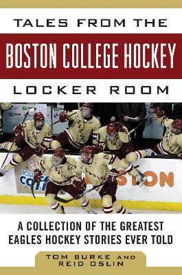 Tales from the Boston College Hockey Locker Room  A Collection of the Greatest Eagles Hockey Stories Ever Told