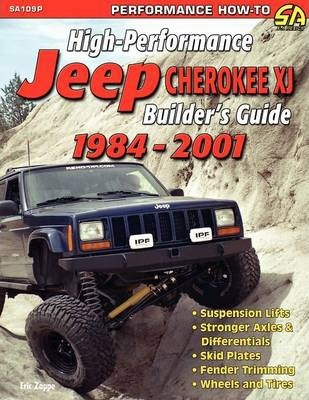 High-Performance Jeep Cherokee XJ Builder's Guide 1984-2001