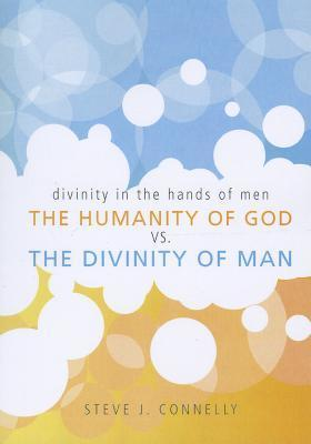 The Humanity of God vs. the Divinity of Man
