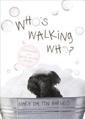 Who's Walking Who?  Confessions of a Not-So-Spoiled Poodle