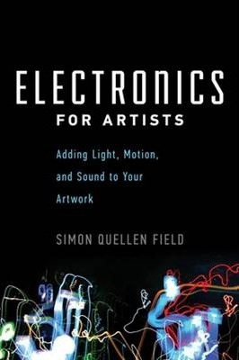 Electronics for Artists: Adding Light, Motion, and Sound to Your Artwork