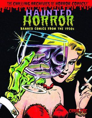 Haunted Horror Banned Comics From The 1950s Chilling Archives Of