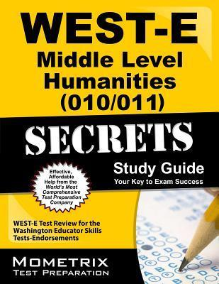 West-E Middle Level Humanities (010/011) Secrets Study Guide: West-E Test Review for the Washington Educator Skills Tests-Endorsements