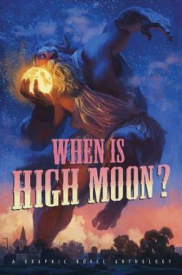 When Is High Moon?  A Graphic Novel Anthology