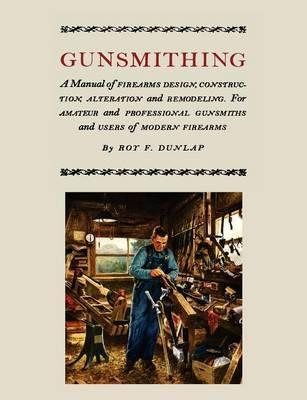 Fantastic Gunsmithing Roy F Dunlap 9781614272373 Gmtry Best Dining Table And Chair Ideas Images Gmtryco