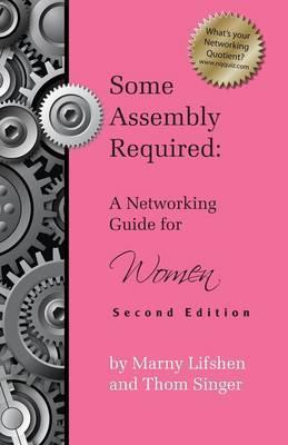 Some Assembly Required  A Networking Guide for Women - Second Edition