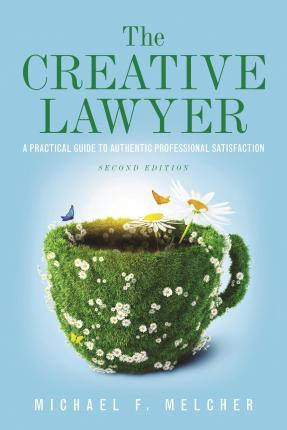 The Creative Lawyer : Michael F  Melcher : 9781614389804