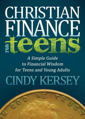 Christian Finance For Teens Cindy Kersey 9781614487548