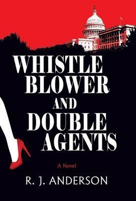 Whistle Blower and Double Agents, a Novel