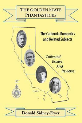 The Golden State Phantasticks  The California Romantics and Related Subjects (Collected Essays and Reviews)