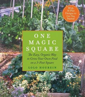 One Magic Square : The Easy, Organic Way to Grow Your Own Food on a 3-Foot Square