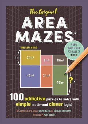 The Original Area Mazes : 100 Addictive Puzzles to Solve with Simple Math--And Clever Logic!