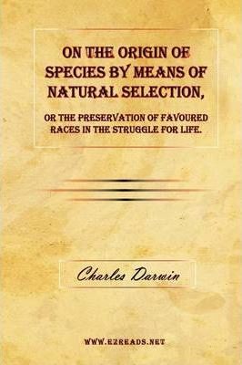 the origin of species by means of natural selection by charles darwin Charles darwin published on the origin of species on november 24,  titled  on the origin of species by means of natural selection, or the.