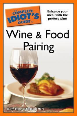 The Complete Idiot's Guide to Wine and Food Pairing