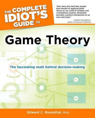 The Complete Idiot's Guide to Game Theory : The Fascinating Math Behind Decision-Making