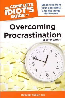 The Complete Idiot's Guide to Overcoming Procrastination