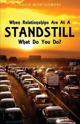 When Relationships Are at a Standstill What Do You Do?