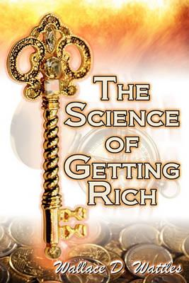 The Science of Getting Rich  Wallace D. Wattles' Legendary Guide to Financial Success Through Creative Thought and Smart Planning