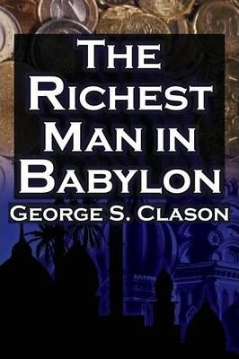 The Richest Man in Babylon : George S. Clason's Bestselling Guide to Financial Success: Saving Money and Putting It to Work for You