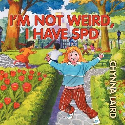 I'm Not Weird, I Have Sensory Processing Disorder (SPD) - Chynna T. Laird
