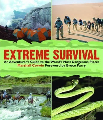 Extreme Survival  An Adventurer's Guide to the World's Most Dangerous Places