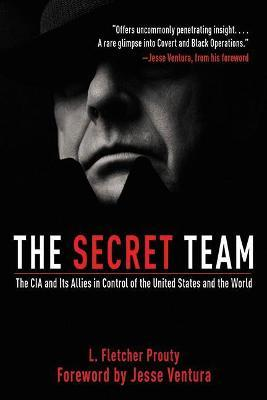 The Secret Team : The CIA and Its Allies in Control of the United States and the World