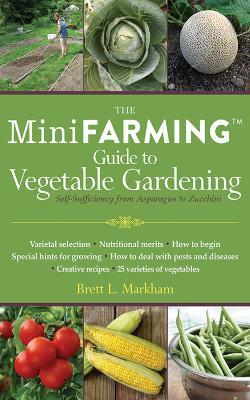 Mini Farming Guide to Vegetable Gardening : Self-Sufficiency from Asparagus to Zucchini