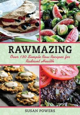 Rawmazing : Over 130 Simple Raw Recipes for Radiant Health – Powers