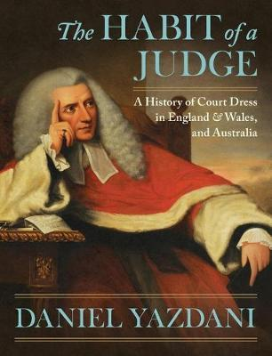 The Habit of a Judge : A History of Court Dress in England & Wales, and Australia