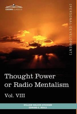 Personal Power Books (in 12 Volumes), Vol. VIII  Thought Power or Radio Mentalism