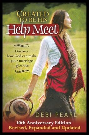 Created to Be His Help Meet : 10th Anniversary Edition-Revised, Expanded and Updated