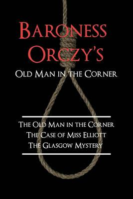 Baroness Orczys Old Man In The Corner Emmuska Baroness Orczy