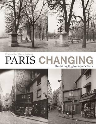 Paris Changing: Revisiting Eugene Atgets Paris Cover Image
