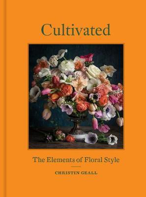 Cultivated : The Elements of Floral Style