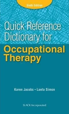 Quick Reference Dictionary for Occupational Therapy - Karen Jacobs, Laela Simon