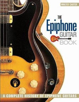 The Epiphone Guitar Book : A Complete History of Epiphone Guitars