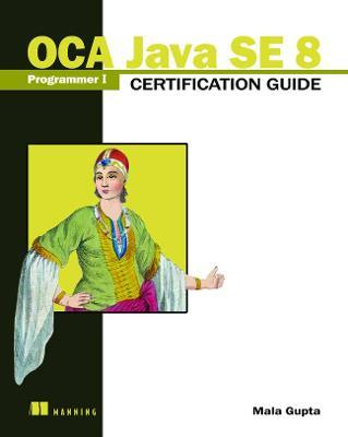 OCA Java SE 8 Programmer I Certification Guide : Mala Gupta ...