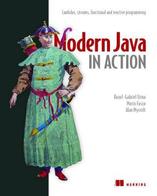 Modern Java in Action  Lambdas, streams, functional and reactive programming