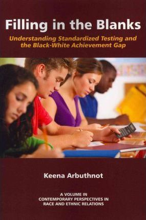 Filling in The Blanks: Standardized Testing and the Black-White Achievement Gap