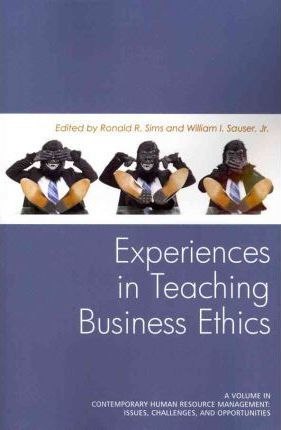 Experiences In Teaching Business Ethics Ronald R Sims