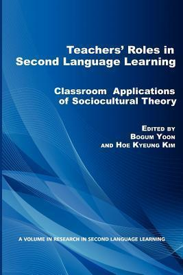 Teachers' Roles in Second Language Learning: Classroom Applications of Sociocultural Theory